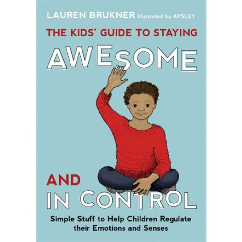 The Kids' Guide to Staying Awesome & in Control